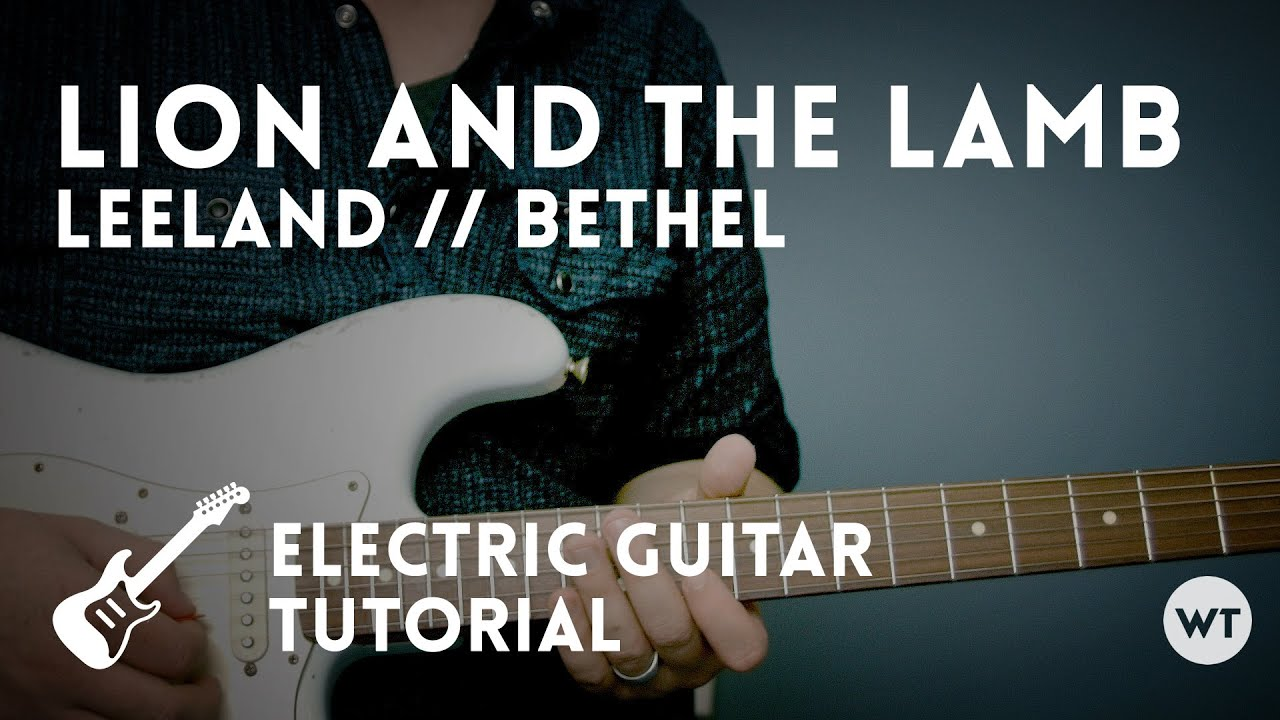 Lion and the Lamb – Leeland // Bethel – Electric Guitar Tutorial
