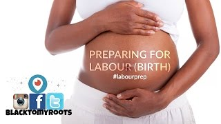 Preparing for LABOUR (Birth) #labourprep | BLACKTOMYROOTS.COM