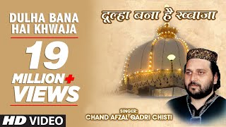 Video ► दूल्हा बना है ख्वाजा || Chand Afzal Qadri Chishti || T-Series Islamic Music MP3, 3GP, MP4, WEBM, AVI, FLV Desember 2018