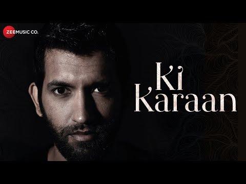 Ki Karaan - Music Video | Rohit Kukreja