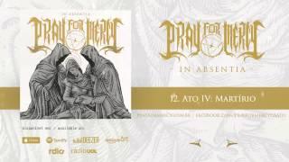 Pray For Mercy - Ato IV: Martírio (In Absentia - 2014)
