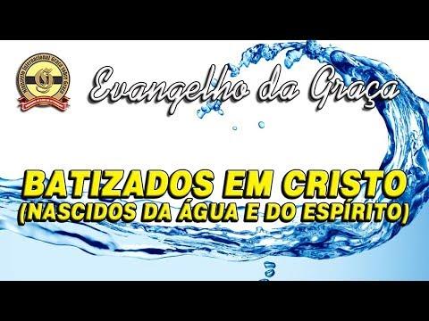 BATIZADOS EM CRISTO (NASCIDOS DA ÁGUA E DO ESPÍRIT