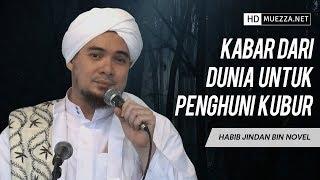 Video Kabar Dari Dunia Untuk Penghuni Kubur | Habib Jindan bin Novel MP3, 3GP, MP4, WEBM, AVI, FLV November 2018