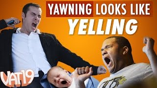Yawning Looks Like Yelling - LOL
