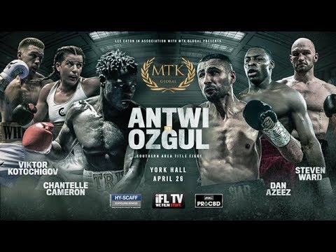 LIVE BOXING! - MTK GLOBAL (FROM YORK HALL)  PRESENTS ANTWI V OZGUL (FEAT. CHANTELLE CAMERON)