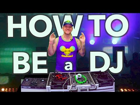 How to Be a DJ ✔ : Gear, Your Set, Mixing, Requests, Train Wrecks, Making Money, Persona