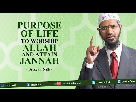 Purpose of Life To Worship Allah and Attain Jannah | Dr Zakir Naik