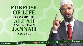 Purpose of Life - To Worship Allah and Attain Jannah | Dr Zakir Naik