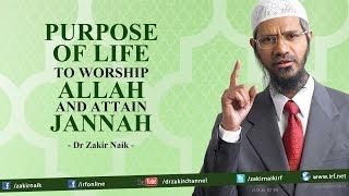 Purpose of Life - To Worship Allah and Attain Jannah   Dr Zakir Naik