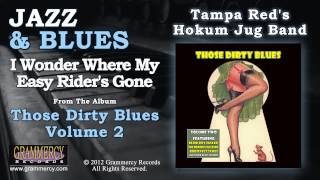 Tampa Red's Hokum Jug Band - I Wonder Where My Easy Rider's Gone From The Album: Those Dirty Blues Volume 2 Tampa Red's Hokum Jug Band With Frankie