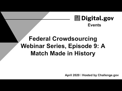 Federal Crowdsourcing Webinar Series, Episode 9: A Match Made in History