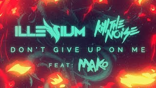 Kill The Noise & Illenium - Don't Give Up On Me ft. Mako [Lyric Video]