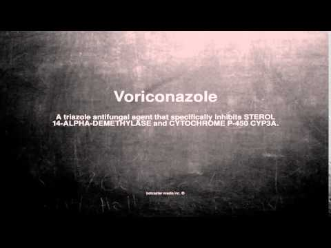 Medical vocabulary: What does Voriconazole mean