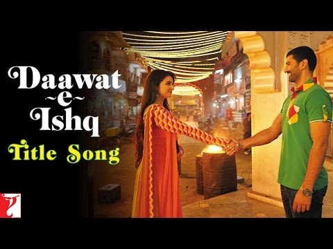 Daawat e Ishq - Title Song - Aditya Roy Kapur - Parineeti... Aditya Roy Kapur,Parineeti Chopra