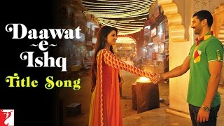 Daawat e Ishq – Title Song (Video Song) | Feat. Aditya Roy Kapur & Parineeti Chopra