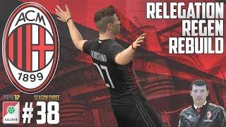 getting it done  relegation regen rebuild  fifa 17 ac milan career mode  episode 38