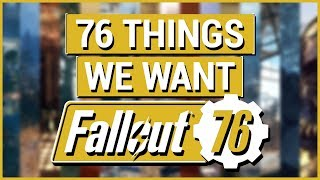 FALLOUT 76: 76 Things We Want in FALLOUT 76!! (76 Ideas From The Fallout Community)