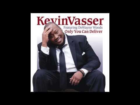 Kevin Vasser – Only You Can Deliver (feat. DeWayne Woods)