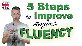 Video Speak English Fluently - 5 Steps to Improve Your English Fluency MP3, 3GP, MP4, WEBM, AVI, FLV Juli 2018