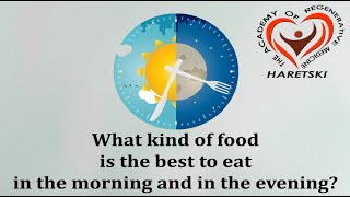 What Kind of Food is the Best to Eat in the Morning and in the Evening?