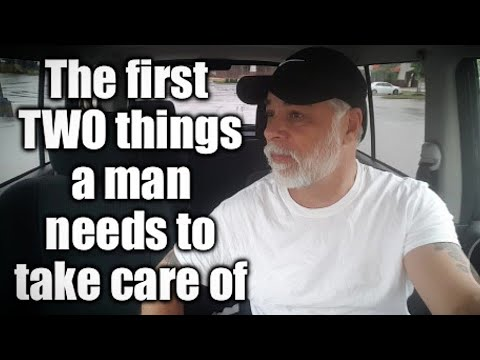 TWO things a man needs to take care of FIRST