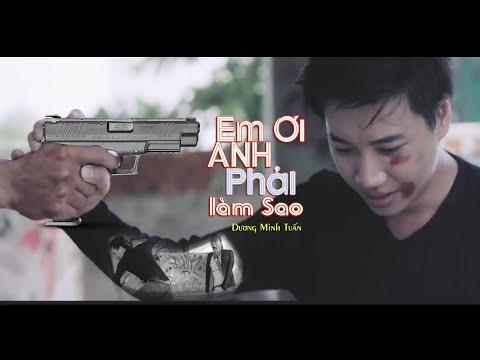 Phim Ca Nhạc Em Ơi Anh Phải Làm Sao Dương Minh Tuấn [Official MV]