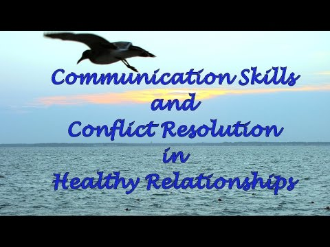 Communication Skills and Conflict Resolution in Healthy Relationships