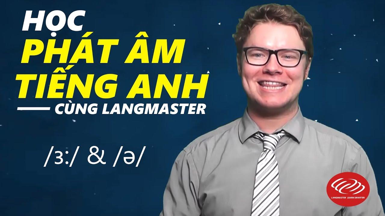 Học phát âm tiếng Anh chuẩn qua Video - /ɜ:/ & /ə/
