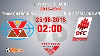Than Quảng Ninh vs Đồng Tâm Long An - V.League 2015 | FULL, công phượng, u23 việt nam, vleague