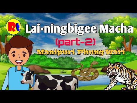 Lai-Ningbige Macha (part-2) || Manipuri Phunga Wari