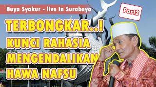 Video TERBONGKAR! Kunci Rahasia Menundukan Nafsu Yang Selalu Berontak - Buya Syakur Live In Surabaya Part2 MP3, 3GP, MP4, WEBM, AVI, FLV Juni 2019