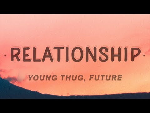 Young Thug, Future - Relationship (Lyrics)