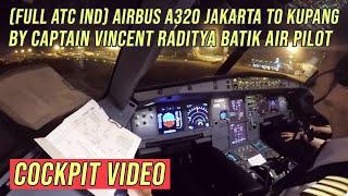 Video ( FULL ATC Ind ) Airbus A320 Jakarta to Kupang - by Vincent Raditya BATIK AIR - Cockpit Video MP3, 3GP, MP4, WEBM, AVI, FLV November 2018