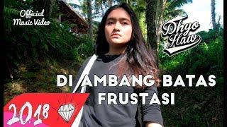 Video DHYO HAW - DI AMBANG BATAS FRUSTASI (Official Music Video HD) New Album #Relaxdiatasperutbumi MP3, 3GP, MP4, WEBM, AVI, FLV Februari 2019