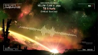 Yellow Claw Ft. Ayden - Till It Hurts (D-Mind Bootleg) [HQ Free]