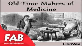 Old Time Makers of Medicine Part 1/2 Full Audiobook by James Joseph WALSH by  History , Medical