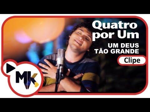 Quatro por Um - Um Deus Tao Grande - Clipe Oficial MK Music em HD