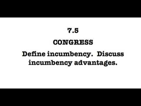 7.5 Define incumbency.  Discuss incumbent advantages.