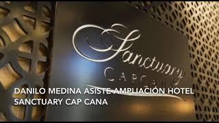 Danilo Medina asiste ampliación Hotel Sanctuary Cap Cana