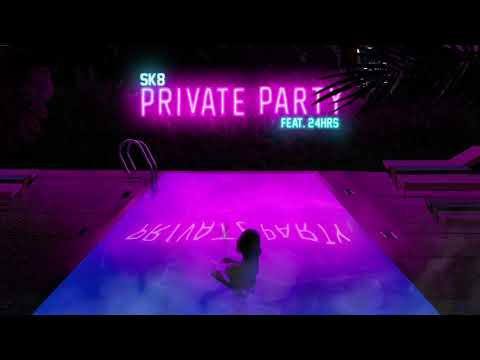 SK8 - Private Party (feat. 24hrs) [Official Audio]