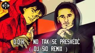 Video D.O.H. - No tak se přesvědč ( DJ SID REMIX )