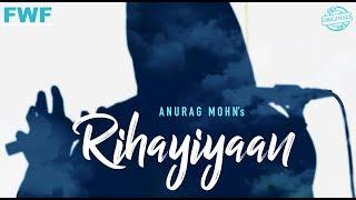 Official Video: Rihayiyaan | Anurag Mohn | FWF Originals