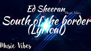 South of the border - Lyrical Ed Sheeran #Musicvibes #Uniquevibes #Syrebralvibes #Trapcity #Edm