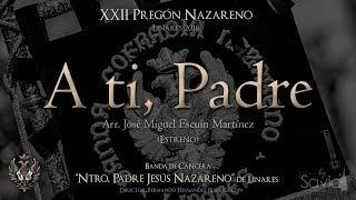 "(BC Nazareno) ""A ti, Padre"" (Estreno) | XXII Pregón Nazareno | Linares 2018 [bySavio]"