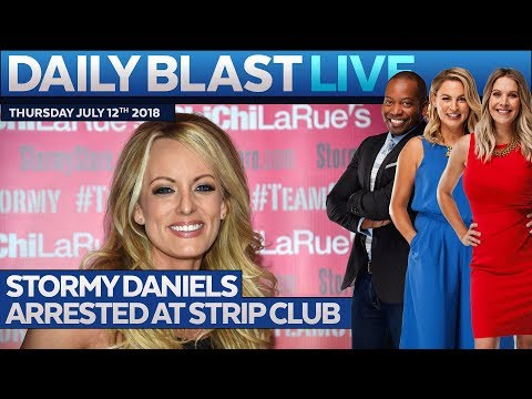 STORMY DANIELS ARRESTED AT STRIP CLUB: Daily Blast Live   Thursday July 12, 2018