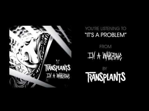 It's A Problem - Transplants