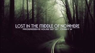 Download Lagu Lost In The Middle Of Nowhere | 2017 Progressive House Mix | By Johnny M Mp3