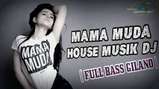 DJ MAMA MUDA FULL REMIX TERBARU  FULL BASS 2017