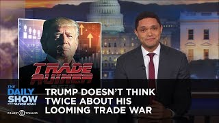 Video Trump Doesn't Think Twice About His Looming Trade War | The Daily Show MP3, 3GP, MP4, WEBM, AVI, FLV Maret 2018