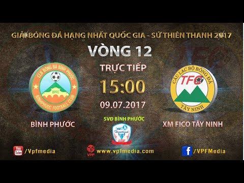 TRỰC TIẾP  | BÌNH PHƯỚC vs XI MĂNG FICO TÂY NINH  | VÒNG 12  GIẢI HNQG SỨ THIÊN THANH 2017